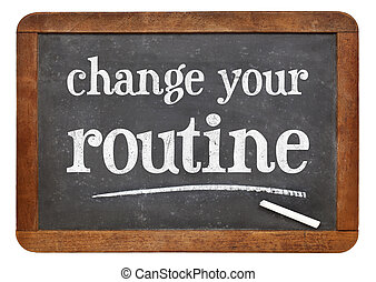 change your routine blackboard sign - change your routine -...