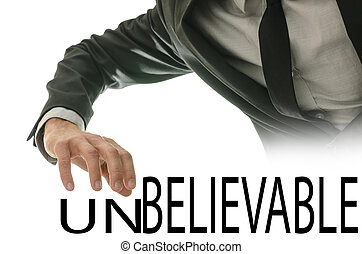 Changing word Unbelievable into Believable by pushing away...