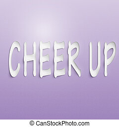 cheer up - text on the wall or paper, cheer up