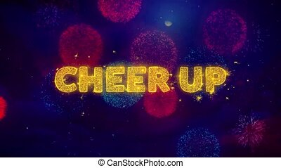Cheer Up Text on Colorful Ftirework Explosion Particles.