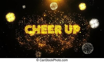 Cheer Up Text on Firework Display Explosion Particles.