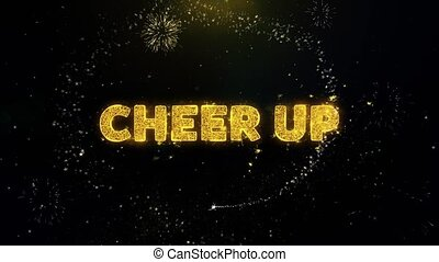 Cheer Up Text on Gold Particles Fireworks Display.