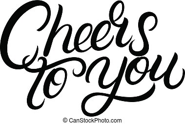 Cheers to you hand written lettering.