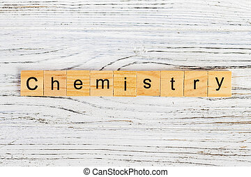 CHEMISTRY word made with wooden blocks concept