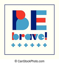 Children typography poster with text Be Brave for banner...