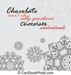 Motivational poster - Chocolate doesn't ask silly questions,...