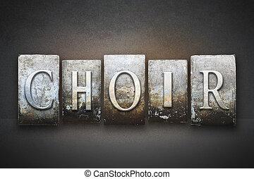 Choir Letterpress - The word CHOIR written in vintage...