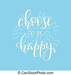Choose to be Happy life style quotes lettering