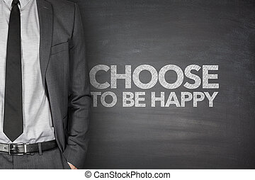 Choose to be happy on blackboard with businessman