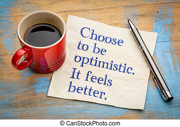 Choose to be optimistic. It feels better.