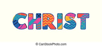 The word CHRIST concept written in colorful abstract typography. Vector EPS 10 available.