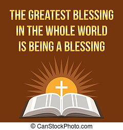 Christian motivational quote. The greatest blessing in the whole world is being a blessing.