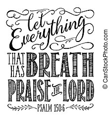 """Christian Vector Biblical Calligraphy style Typography design with elegant swashes & hand-drawn textures & accents from Psalms, """"Let Everything that has Breath Praise the Lord"""" on white background"""