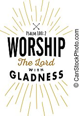 Christian Vector Biblical Emblem from Psalms, Worship the Lord with Gladness with light rays in black and gold on white background