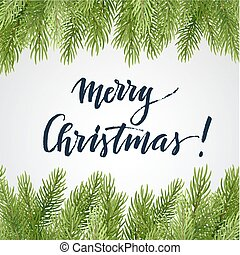 Christmas background with spruce branches and calligraphic inscription. Vector illustration.