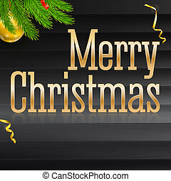 Christmas ball with green fir branches on the wooden background with golden inscription Merry Christmas. 3D illustration for New Year greetings. Template for greeting poster or cards