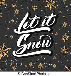 Christmas calligraphy. Hand drawn lettering Let It Snow on dark background with golden snowflakes. Brush calligraphy. Vector winter holidays background. Typography for poster, cards, prints etc.
