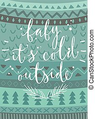 """Christmas card """"baby it`s cold outside"""", hand drawn style."""