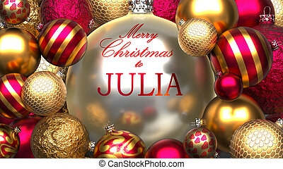 Christmas card for Julia to send warmth and love to a dear family member with shiny, golden Christmas ornament balls and Merry Christmas wishes to Julia, 3d illustration.