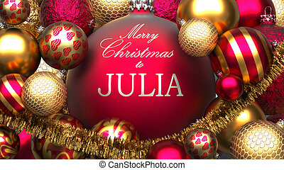 Christmas card for Julia to send warmth and love to a family member with shiny, golden Christmas ornament balls and Merry Christmas wishes for Julia, 3d illustration.