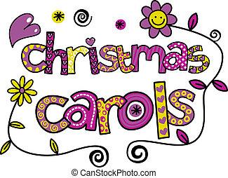 Christmas Carols - A hand drawn doolde cartoon text which...