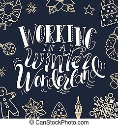 Christmas greeting card. Working in a winter wonderland. Hand drawn design elements. Vector calligraphy design