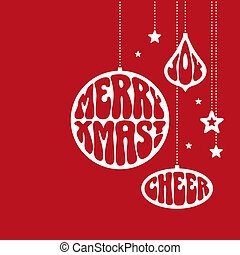 Christmas ornaments with the words: Merry Xmas, Joy and...
