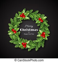 Christmas wreath with holly. Merry Christmas and happy new year text, black background. Vector illustration.