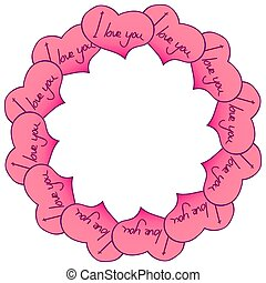 Circular frame of hearts with an inscription. I love you. Vector graphics
