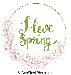 Circular frame with delicate pink flowers. I love spring. Lettering. Vector frame from flowers with an inscription.