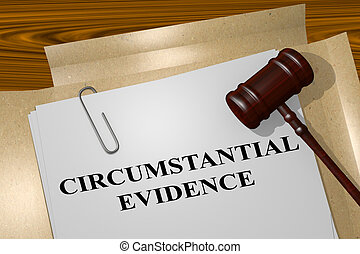 Circumstantial Evidence - legal concept - 3D illustration of...