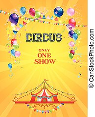 Circus poster on yellow background with bright balloons and...