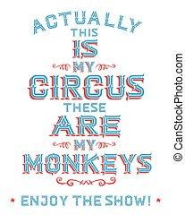 cirkusz, ezeket, show!, ez, az enyém, élvez, actually, majmok