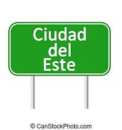 Ciudad del Este road sign. - Ciudad del Este road sign...