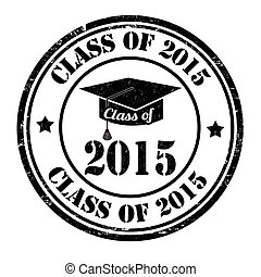 Class of 2015 stamp - Class of 2015 grunge rubber stamp on ...