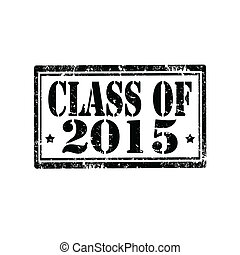 Class Of 2015-stamp - Grunge rubber stamp with text Class Of...