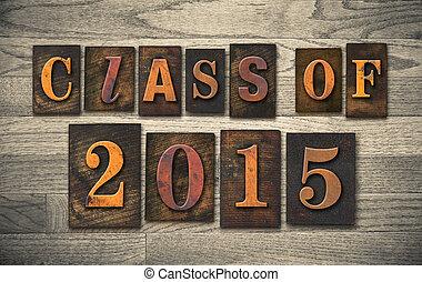"""The words """"CLASS OF 2015"""" written in vintage wooden letterpress type."""