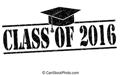 Class of 2016 stamp - Class of 2016 grunge rubber stamp on ...