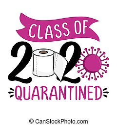 Class of 2020 quarantined - Lettering typography poster with text