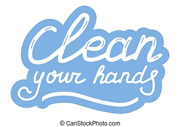 Clean your hands. Coronavirus, covid-19 protection concept. Lettering calligraphy illustration. Vector handwritten brush motivation slogan text on blue sticker isolated on white background.