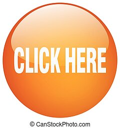 click here orange round gel isolated push button