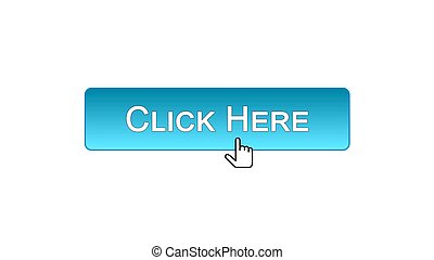 Click here web interface button clicked mouse cursor, blue color, advertising