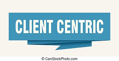 client centric sign. client centric paper origami speech...