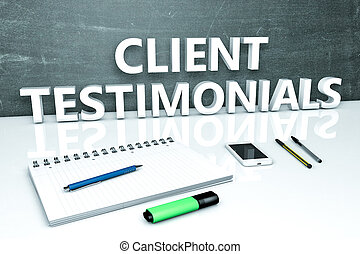Client Testimonials - text concept with chalkboard, notebook...