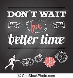 Clock chalkboard poster with person and dont wait for better time text vector illustration