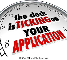 Clock is Ticking on Your Application words in 3d letters to warn or remind you that it's time to submit or apply for a job, school admission, grant or other feature