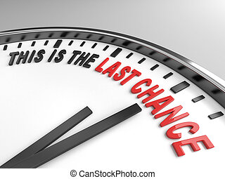 this is the last chance - Clock with words this is the last...