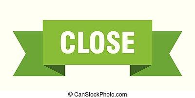 close ribbon. close isolated sign. close banner