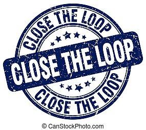 close the loop blue grunge stamp