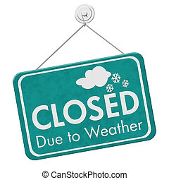 Closed due to weather sign, A teal sign with text Closed due...